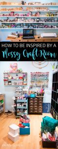 Messy Craft Rooms are totally OKAY! See how the perfect messes in our craft spaces and our lives can be used as inspiration